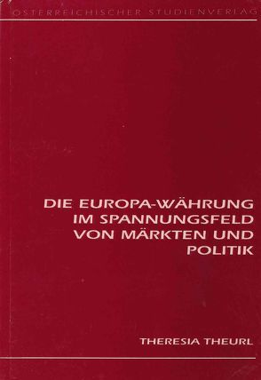 Die Europa-Währung im Spannungsfeld von Märkten und Politik von Theurl,  Theresia