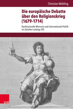Die europäische Debatte über den Religionskrieg (1679-1714) von Mühling,  Christian