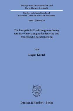 Die Europäische Ermittlungsanordnung und ihre Umsetzung in die deutsche und französische Rechtsordnung. von Knytel,  Dagna