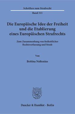 Die Europäische Idee der Freiheit und die Etablierung eines Europäischen Strafrechts. von Noltenius,  Bettina