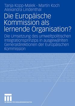 Die Europäische Kommission als lernende Organisation? von Koch,  Martin, Kopp-Malek,  Tanja, Lindenthal,  Alexandra