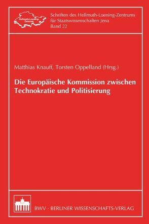 Die Europäische Kommission zwischen Technokratie und Politisierung von Knauff,  Matthias, Oppelland,  Torsten