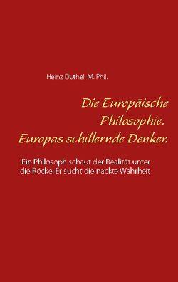 Die Europäische Philosophie. Europas schillernde Denker. von Duthel,  Heinz