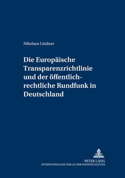 Die Europäische Transparenzrichtlinie und der öffentlich-rechtliche Rundfunk in Deutschland von Lindner,  Nikolaus