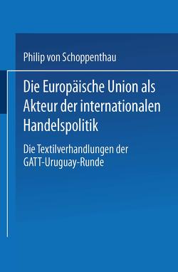 Die Europäische Union als Akteur der internationalen Handelspolitik von Schöppenthau,  Philip
