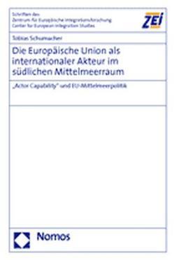 Die Europäische Union als internationaler Akteur im südlichen Mittelmeerraum von Schumacher,  Tobias