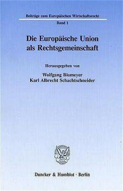 Die Europäische Union als Rechtsgemeinschaft. von Blomeyer,  Wolfgang, Schachtschneider,  Karl Albrecht