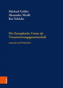 Die Europäische Union als Verantwortungsgemeinschaft von Gehler,  Michael, Merkl,  Alexander, Schinke,  Kai
