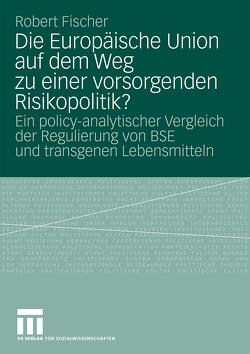 Die Europäische Union auf dem Weg zu einer vorsorgenden Risikopolitik? von Fischer,  Robert