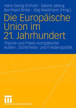 Die Europäische Union im 21. Jahrhundert von Ehrhart,  Hans-Georg, Jaberg,  Sabine, Rinke,  Bernhard, Waldmann,  Jörg