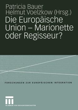 Die Europäische Union — Marionette oder Regisseur? von Bauer,  Patricia, Voelzkow,  Helmut