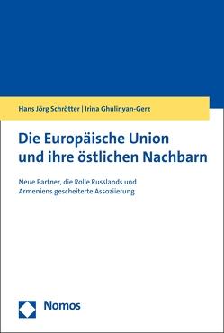 Die Europäische Union und ihre östlichen Nachbarn von Ghulinyan-Gerz,  Irina, Schrötter,  Hans Jörg