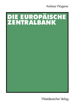 Die Europäische Zentralbank von Wagener,  Andreas