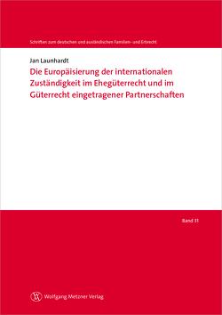 Die Europäisierung der internationalen Zuständigkeit im Ehegüterrecht und im Güterrecht eingetragener Partnerschaften von Launhardt,  Jan