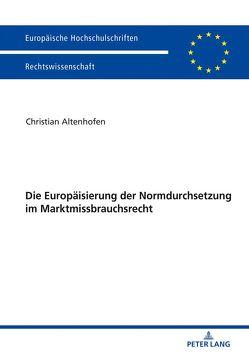 Die Europäisierung der Normdurchsetzung im Marktmissbrauchsrecht von Altenhofen,  Christian