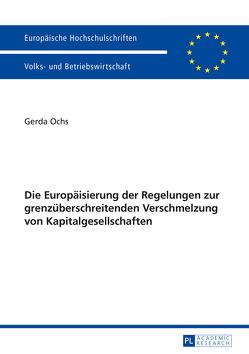Die Europäisierung der Regelungen zur grenzüberschreitenden Verschmelzung von Kapitalgesellschaften von Ochs,  Gerda