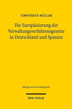 Die Europäisierung der Verwaltungsverfahrensgesetze in Deutschland und Spanien von Müller,  Timotheus