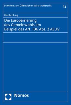 Die Europäisierung des Gemeinwohls am Beispiel des Art. 106 Abs. 2 AEUV von Jung,  Maribel