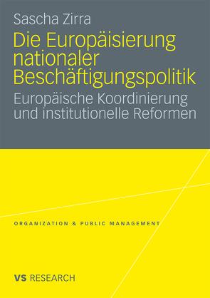 Die Europäisierung nationaler Beschäftigungspolitik von Zirra,  Sascha