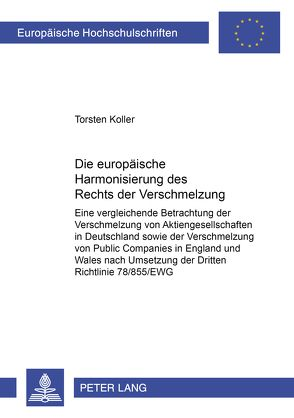 Die europäische Harmonisierung des Rechts der Verschmelzung von Koller,  Torsten