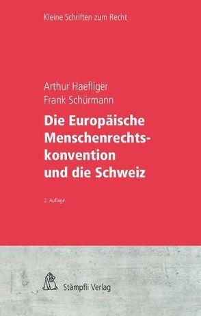 Die Europäische Menschenrechtskonvention und die Schweiz von Haefliger,  Arthur, Mueller,  Markus, Schürmann,  Frank, Tschannen,  Pierre