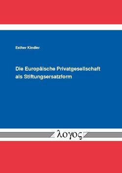 Die Europäische Privatgesellschaft als Stiftungsersatzform von Kindler,  Esther