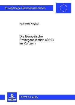 Die Europäische Privatgesellschaft (SPE) im Konzern von Kneisel,  Katharina