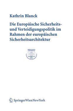 Die Europäische Sicherheits- und Verteidigungspolitik im Rahmen der europäischen Sicherheitsarchitektur von Blanck,  Kathrin
