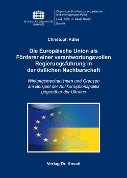 Die Europäische Union als Förderer einer verantwortungsvollen Regierungsführung in der östlichen Nachbarschaft von Adler,  Christoph