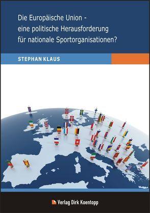 Die Europäische Union – eine politische Herausforderung für nationale Sportorganisationen? von Klaus,  Stephan