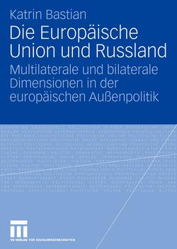 Die Europäische Union und Russland von Bastian,  Katrin