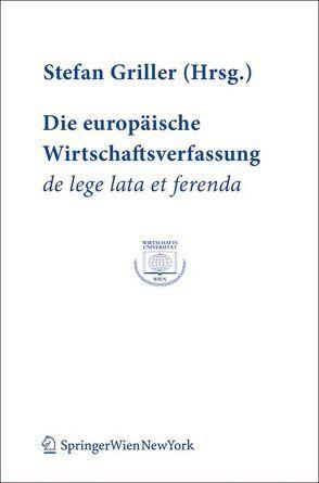 Die europäische Wirtschaftsverfassung de lege lata et ferenda von Griller,  Stefan