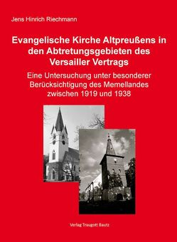 Die Evangelische Kirche Altpreußens in den Abtretungsgebieten des Versailler Vertrags von Riechmann,  Jens Hinrich