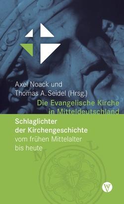 Die Evangelische Kirche in Mitteldeutschland von Noack,  Axel, Seidel,  Thomas A.