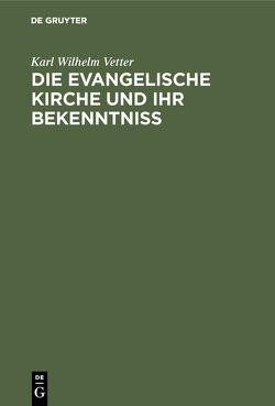 Die evangelische Kirche und ihr Bekenntniß von Vetter,  Karl Wilhelm