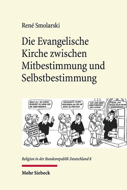 Die Evangelische Kirche zwischen Mitbestimmung und Selbstbestimmung von Smolarski,  René