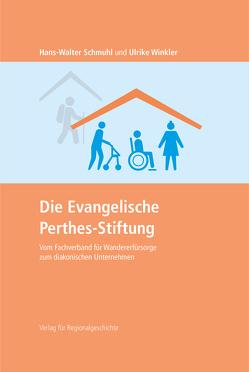 Die Evangelische Perthes-Stiftung von Schmuhl,  Hans-Walter, Winkler,  Ulrike