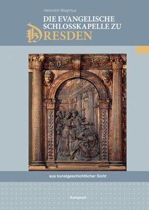 Die evangelische Schlosskapelle zu Dresden aus kunstgeschichtlicher Sicht von Magirius,  Heinrich