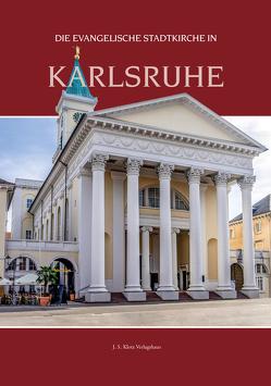 Die evangelische Stadtkirche in Karlsruhe von Keller,  Dirk, Klotz,  Jeff, Kramer,  Kurt, Littmann,  Franz, Raiser,  Christian-Markus, Rauch,  Claudia