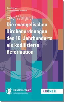 Die evangelischen Kirchenordnungen des 16. Jahrhunderts als kodifizierte Reformation von Wolgast,  Eike