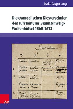Die evangelischen Klosterschulen des Fürstentums Braunschweig-Wolfenbüttel 1568-1613 von Gauger-Lange,  Maike
