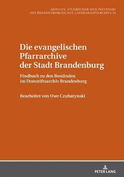 Die evangelischen Pfarrarchive der Stadt Brandenburg von Czubatynski,  Uwe