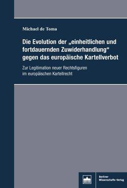 """Die Evolution der """"einheitlichen und fortdauernden Zuwiderhandlung"""" gegen das europäische Kartellverbot von de Toma,  Michael"""