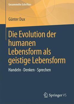 Die Evolution der humanen Lebensform als geistige Lebensform von Dux,  Günter