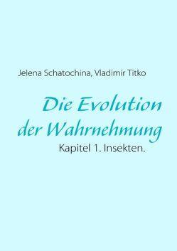 Die Evolution der Wahrnehmung von Schatochina,  Jelena, Titko,  Vladimir