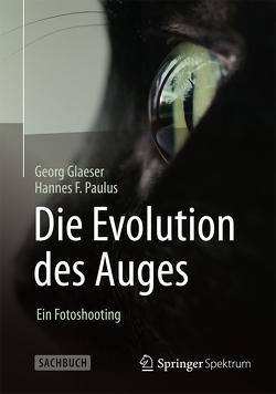 Die Evolution des Auges – Ein Fotoshooting von Glaeser,  Georg, Paulus,  Hannes F.