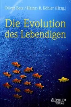 Die Evolution des Lebendigen von Betz,  Oliver, Köhler,  Heinz R