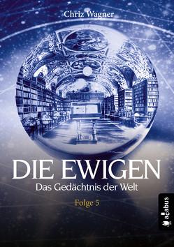 DIE EWIGEN. Das Gedächtnis der Welt von Wagner,  Chriz