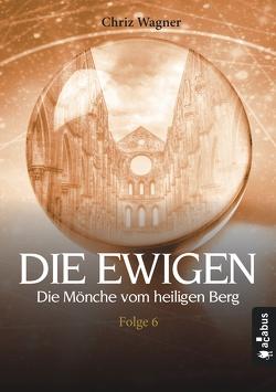 DIE EWIGEN. Die Mönche vom heiligen Berg von Wagner,  Chriz