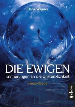 DIE EWIGEN. Erinnerungen an die Unsterblichkeit von Wagner,  Chriz